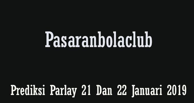 Prediksi Parlay 21 Dan 22 Januari 2019