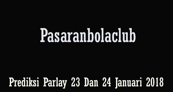 Prediksi Parlay 23 Dan 24 Januari 2018