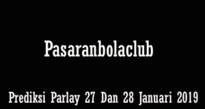 Prediksi Parlay 27 Dan 28 Januari 2019