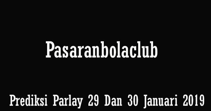 Prediksi Parlay 29 Dan 30 Januari 2019