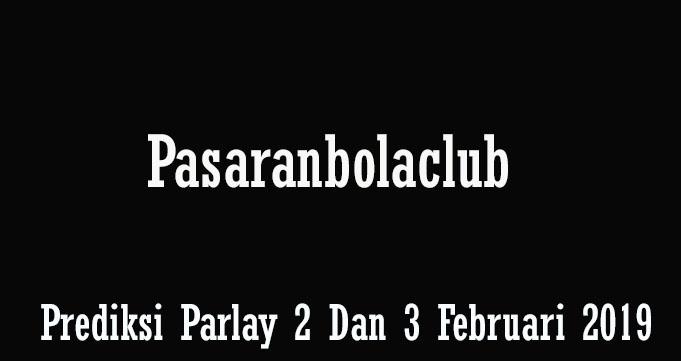 Prediksi Bola 2 Dan 3 Februari 2019