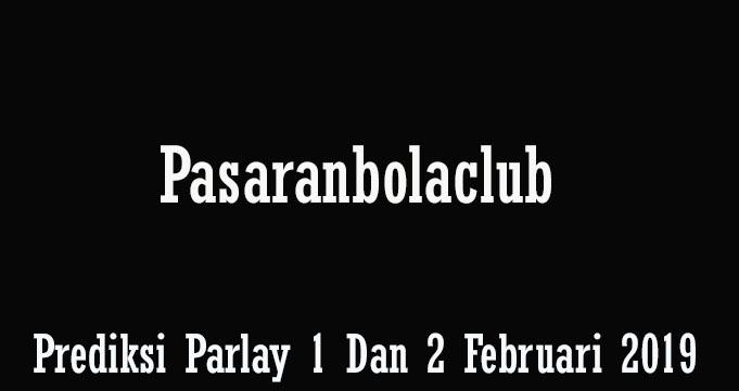 Prediksi Parlay 1 Dan 2 Februari 2019