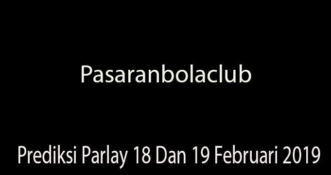 Prediksi Parlay 18 Dan 19 Februari 2019