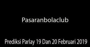 Prediksi Parlay 19 Dan 20 Februari 2019