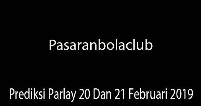 Prediksi Parlay 20 Dan 21 Februari 2019