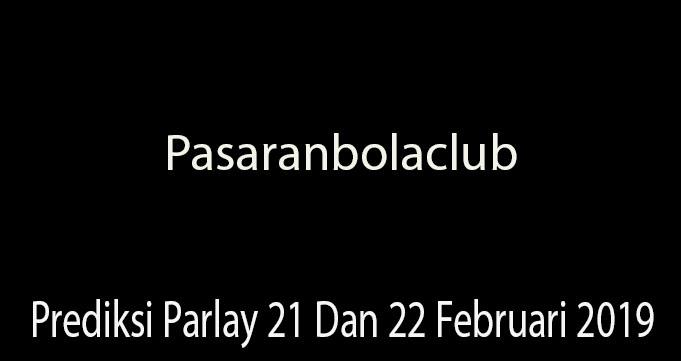 Prediksi Parlay 21 Dan 22 Februari 2019