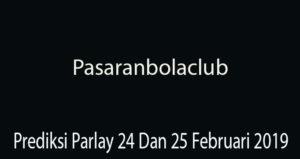 Prediksi Parlay 24 Dan 25 Februari 2019