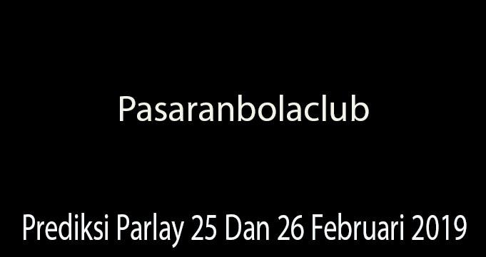 Prediksi Parlay 25 Dan 26 Februari 2019