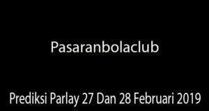 Prediksi Parlay 27 Dan 28 Februari 2019