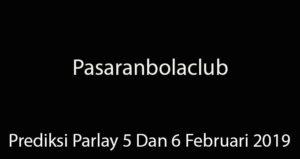 Prediksi Parlay 5 Dan 6 Februari 2019