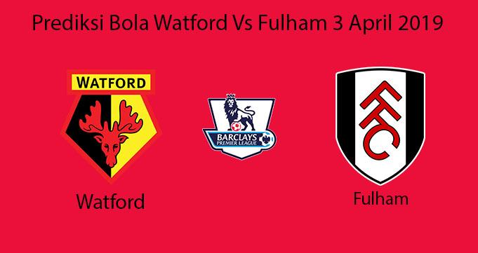 Prediksi Bola Watford Vs Fulham 3 April 2019