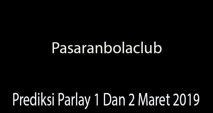 Prediksi Parlay 1 Dan 2 Maret 2019