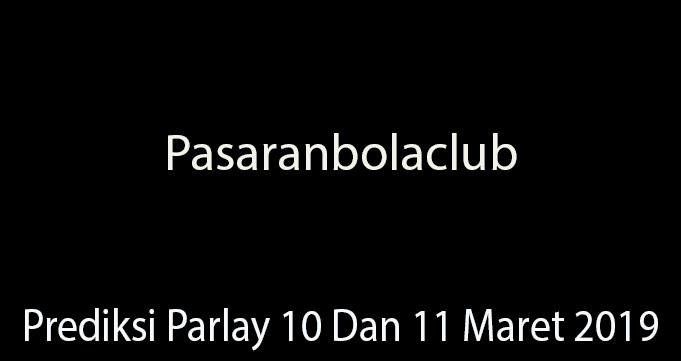 Prediksi Parlay 10 Dan 11 Maret 2019