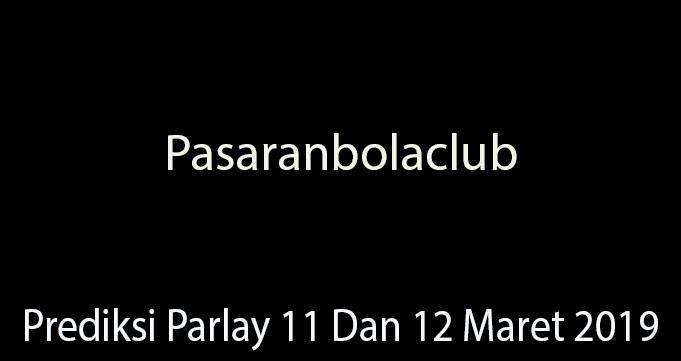 Prediksi Parlay 11 Dan 12 Maret 2019