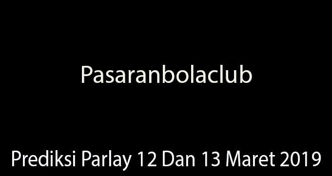Prediksi Parlay 12 Dan 13 Maret 2019