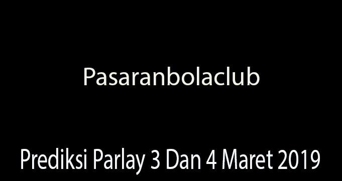 Prediksi Parlay 3 Dan 4 Maret 2019