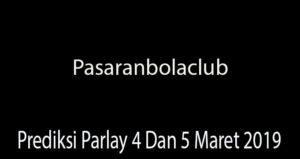 Prediksi Parlay 4 Dan 5 Maret 2019