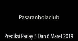 Prediksi Parlay 5 Dan 6 Maret 2019