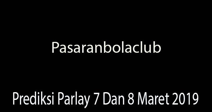 Prediksi Parlay 7 Dan 8 Maret 2019