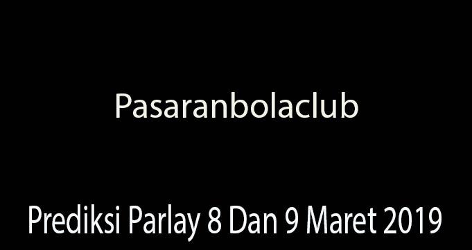 Prediksi Parlay 8 Dan 9 Maret 2019