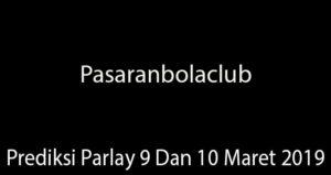 Prediksi Parlay 9 Dan 10 Maret 2019