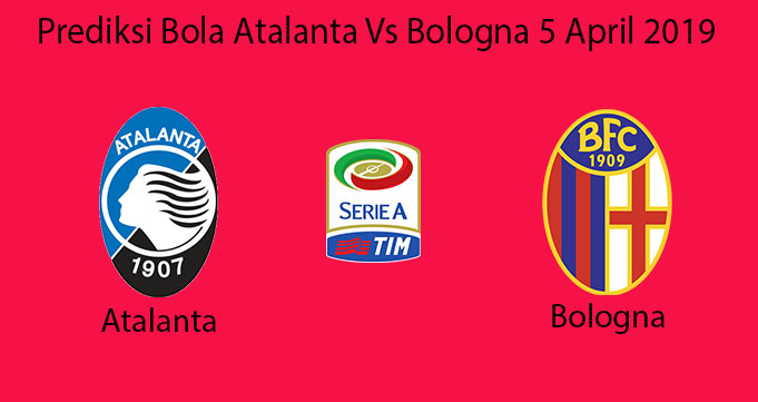 Prediksi Bola Atalanta Vs Bologna 5 April 2019