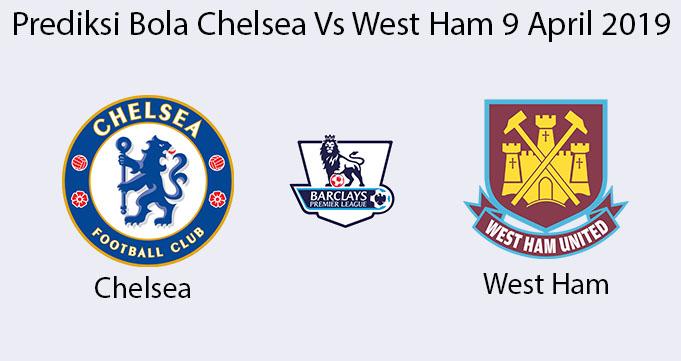 Prediksi Bola Chelsea Vs West Ham 9 April 2019