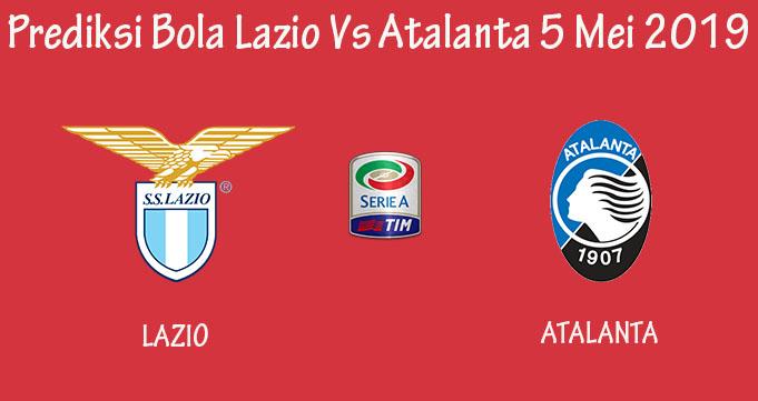 Prediksi Bola Lazio Vs Atalanta 5 Mei 2019