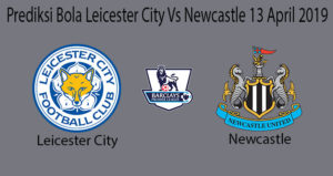 Prediksi Bola Leicester City Vs Newcastle 13 April 2019