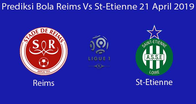 Prediksi Bola Reims Vs St-Etienne 21 April 2019