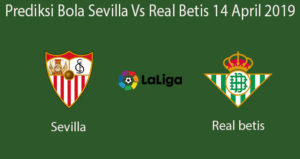 Prediksi Bola Sevilla Vs Real Betis 14 April 2019