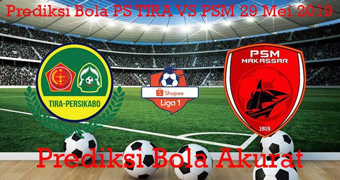 Prediksi Bola PS TIRA VS PSM 29 Mei 2019