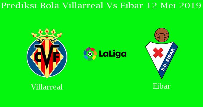 Prediksi Bola Villarreal Vs Eibar 12 Mei 2019
