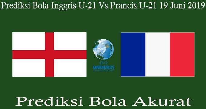 Prediksi Bola Inggris U-21 Vs Prancis U-21 19 Juni 2019