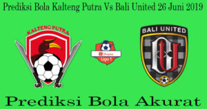 Prediksi Bola Kalteng Putra Vs Bali United 26 Juni 2019