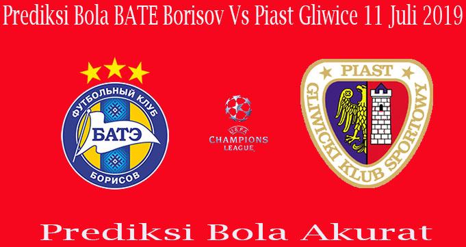 Prediksi Bola BATE Borisov Vs Piast Gliwice 11 Juli 2019