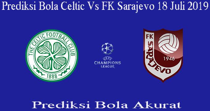 Prediksi Bola Celtic Vs FK Sarajevo 18 Juli 2019