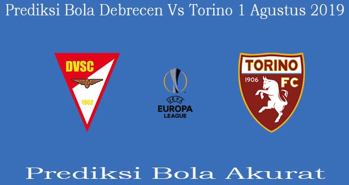 Prediksi Bola Debrecen Vs Torino 1 Agustus 2019