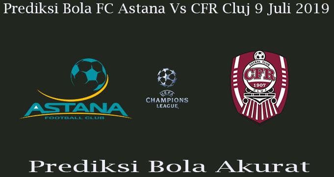 Prediksi Bola FC Astana Vs CFR Cluj 9 Juli 2019