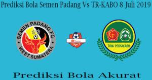 Prediksi Bola Semen Padang Vs TR-KABO 8 Juli 2019