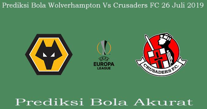 Prediksi Bola Wolverhampton Vs Crusaders FC 26 Juli 2019