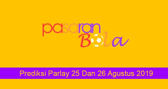 Prediksi Parlay 25 Dan 26 Agustus 2019