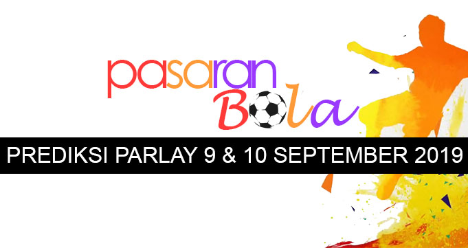 Prediksi Parlay 9 Dan 10 September 2019