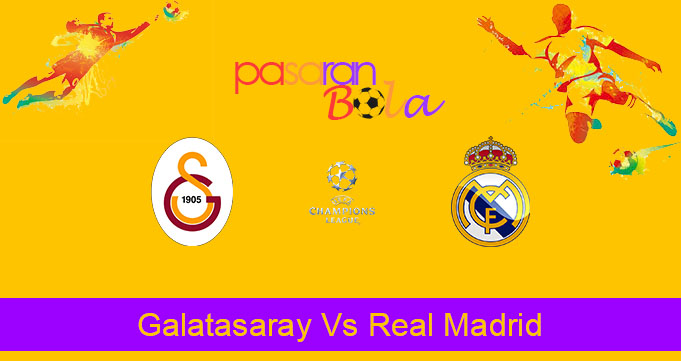 Prediksi Bola Galatasaray Vs Real Madrid 23 Oktober 2019