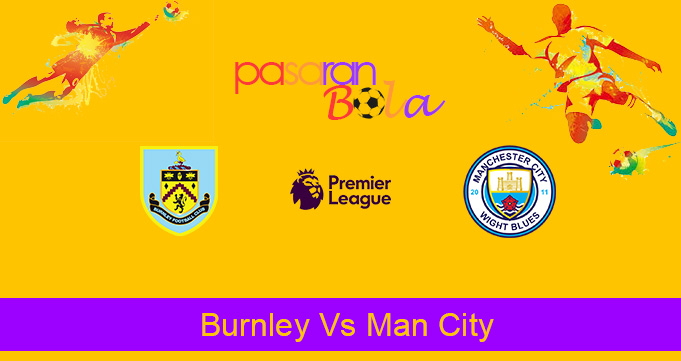 Prediksi Bola Burnley Vs Man City 4 Desember 2019