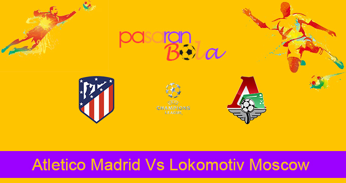 Prediksi Bola Atletico Madrid Vs Lokomotiv Moscow 12 Desember 2019
