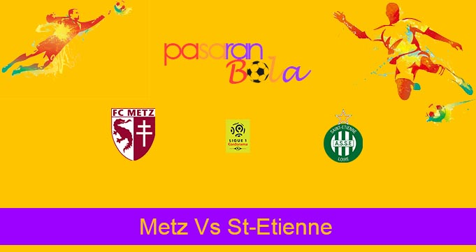 Prediksi Bola Metz Vs St-Etienne 3 Februari 2020