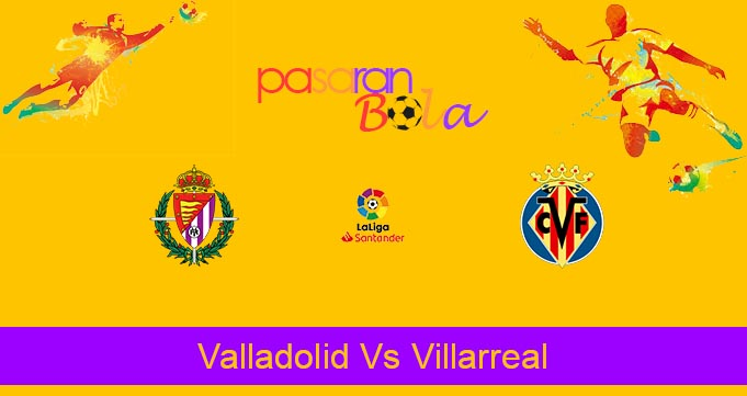 Prediksi Bola Valladolid Vs Villarreal 9 Februari 2020