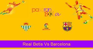 Prediksi Bola Real Betis Vs Barcelona 10 Februari 2020