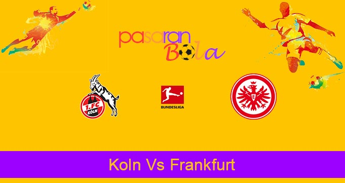 Prediksi Bola Koln Vs Frankfurt 20 Juni 2020